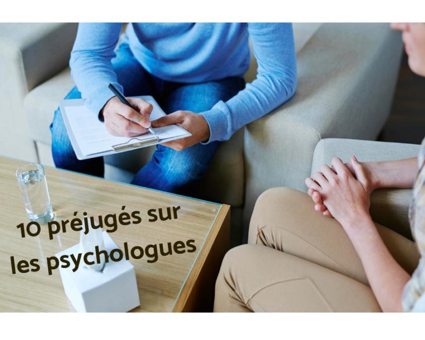 Quels sont les 10 préjugés sur les psychologues?
